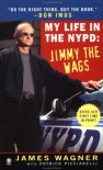 My Life in the NYPD:: Jimmy the Wags - James Wagner, Patrick Picciarelli