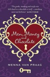 Men, Money, and Chocolate: A Magical Tale about Love, Wealth, and Beauty...and How to Be Happy Before You Have It All - Menna van Praag