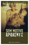 Sem Motivo Aparente (Kay Scarpetta, #13) - Patricia Cornwell