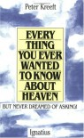 Everything You Ever Wanted to Know about Heaven-- But Never Dreamed of Asking - Peter Kreeft
