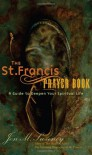 The St. Francis Prayer Book: A Guide to Deepen Your Spiritual Life - Jon M. Sweeney