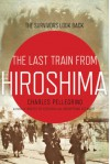 The Last Train from Hiroshima: The Survivors Look Back (John MacRae Books) - Charles Pellegrino