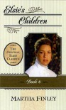 Elsie's Children: 6 (Original Elsie Classics) - Martha Finley