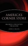 America's Corner Store: Walgreen's Prescription for Success - John U. Bacon