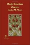 Onder Moeders Vleugels (Dutch Edition) - Louise M. Alcott