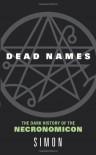 Dead Names: The Dark History of the Necronomicon - Simon