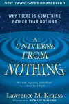 A Universe from Nothing: Why There Is Something Rather than Nothing - Lawrence M. Krauss, Richard Dawkins