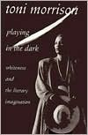 Playing in the Dark : Whiteness and the Literary Imagination - Toni Morrison