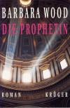 Die Prophetin (Gebundene Ausgabe) - Barbara Wood