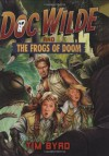 Doc Wilde and The Frogs of Doom - Tim Byrd