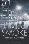 A Trace of Smoke - Rebecca Cantrell
