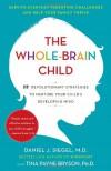 The Whole-Brain Child: 12 Revolutionary Strategies to Nurture Your Child's Developing Mind - Daniel J. Siegel, Tina Payne Bryson