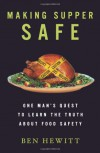 Making Supper Safe: Why We've Lost Trust in Our Food and How We Can Get it Back - Ben Hewitt