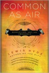 Common as Air: Revolution, Art, and Ownership - Lewis Hyde
