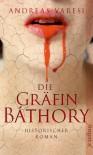Die Gräfin Báthory: Historischer Roman - Andreas Varesi