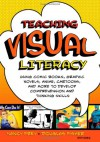 Teaching Visual Literacy: Using Comic Books, Graphic Novels, Anime, Cartoons, and More to Develop Comprehension and Thinking Skills - Nancy Frey