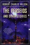The Perseids and Other Stories - Robert Charles Wilson