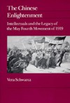 The Chinese Enlightenment: Intellectuals and the Legacy of the May Fourth Movement of 1919 - Vera Schwarcz