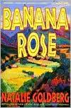 Banana Rose - Natalie Goldberg