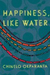 Happiness, Like Water - Chinelo Okparanta
