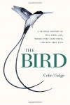 The Bird: A Natural History of Who Birds Are, Where They Came From, and How They Live - Colin Tudge