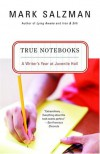 True Notebooks: A Writer's Year at Juvenile Hall - Mark Salzman