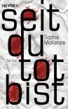 Seit du tot bist: Thriller (German Edition) - Sophie McKenzie, Ursula Pesch, Friedrich Pflüger