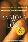 Anatomy of Love: A Natural History of Mating, Marriage, and Why We Stray - Helen Fisher