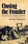Closing the Frontier: Radical Response in Oklahoma, 1889-1923 - John Thompson