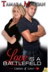 Love is a Battlefield: Games of Love: Games of Love Series, Book 1 - Tamara Morgan