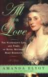 All For Love: The Scandalous Life and Times of Royal Mistress Mary Robinson - Amanda Elyot