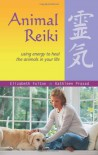 Animal Reiki: Using Energy to Heal the Animals in Your Life - Kendra Luck, Kathleen Prasad, Elizabeth Fulton