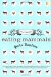Eating Mammals: Three Novellas - John Barlow