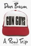 Gun Guys: A Road Trip - Dan Baum
