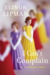 I Can't Complain: (All Too) Personal Essays - Elinor Lipman