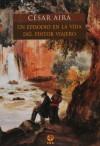 Un episodio en la vida del pintor viajero - César Aira