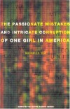 The Passionate Mistakes and Intricate Corruption of One Girl in America - Michelle Tea, Ben Meyers