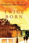 Twice Born - Margaret Mazzantini, Ann S. Gagliardi