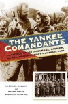 The Yankee Comandante: Love and Death in the Cuban Revolution - Michael Sallah, Mitch Weiss