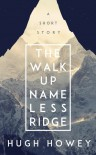 The Walk Up Nameless Ridge - Hugh Howey