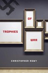 Trophies of War - Christopher Remy