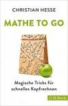 Mathe to go: Magische Tricks für schnelles Kopfrechnen - Christian Hesse, Alex Balko