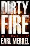 Dirty Fire: A Thriller - Earl Merkel