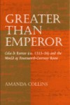 Greater than Emperor: Cola di Rienzo (ca. 1313-54) and the World of Fourteenth-Century Rome - Amanda Collins