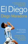 El Diego: The Autobiography of the World's Greatest Footballer - DIEGO MARADONA