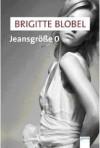 Jeansgröße 0 - Brigitte Blobel