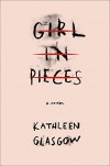 Girl in Pieces - Kathleen Glasgow