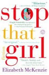 Stop That Girl: Fiction - Elizabeth Mckenzie