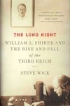 The Long Night: William L. Shirer and the Rise and Fall of the Third Reich - Steve Wick