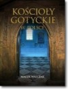 Kościoły gotyckie w Polsce - Marek Walczak